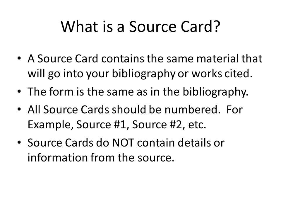 What is a Source Card A Source Card contains the same material that will go into your bibliography or works cited.