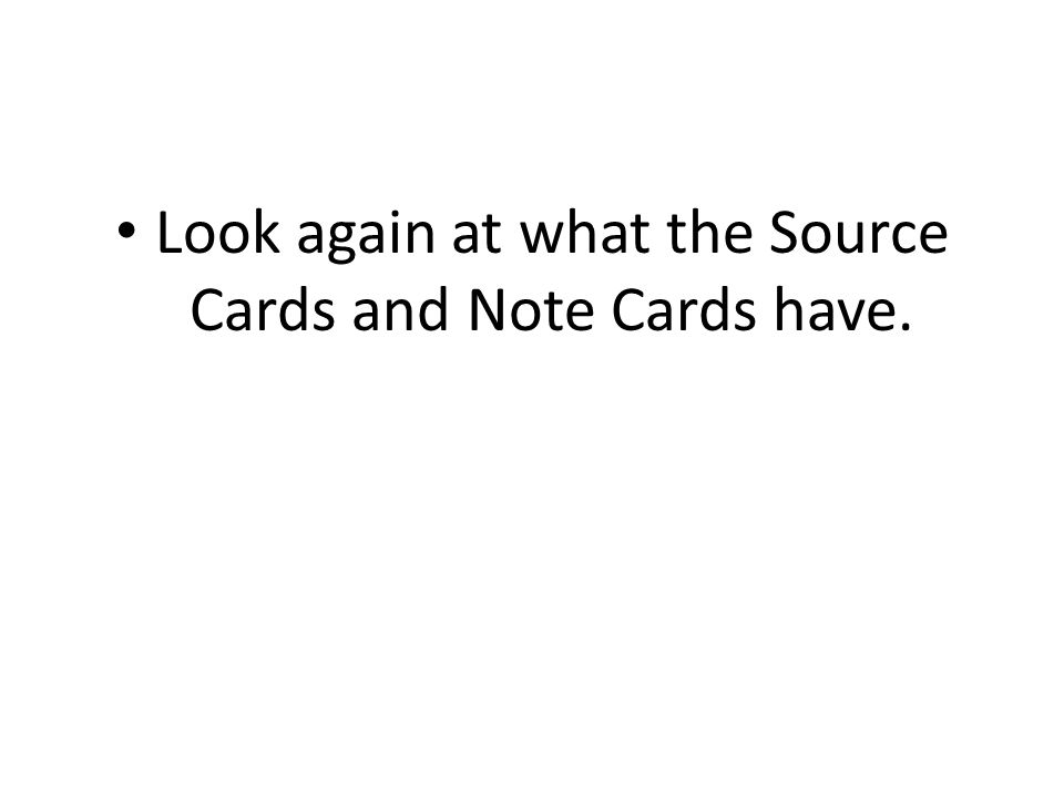 Look again at what the Source Cards and Note Cards have.