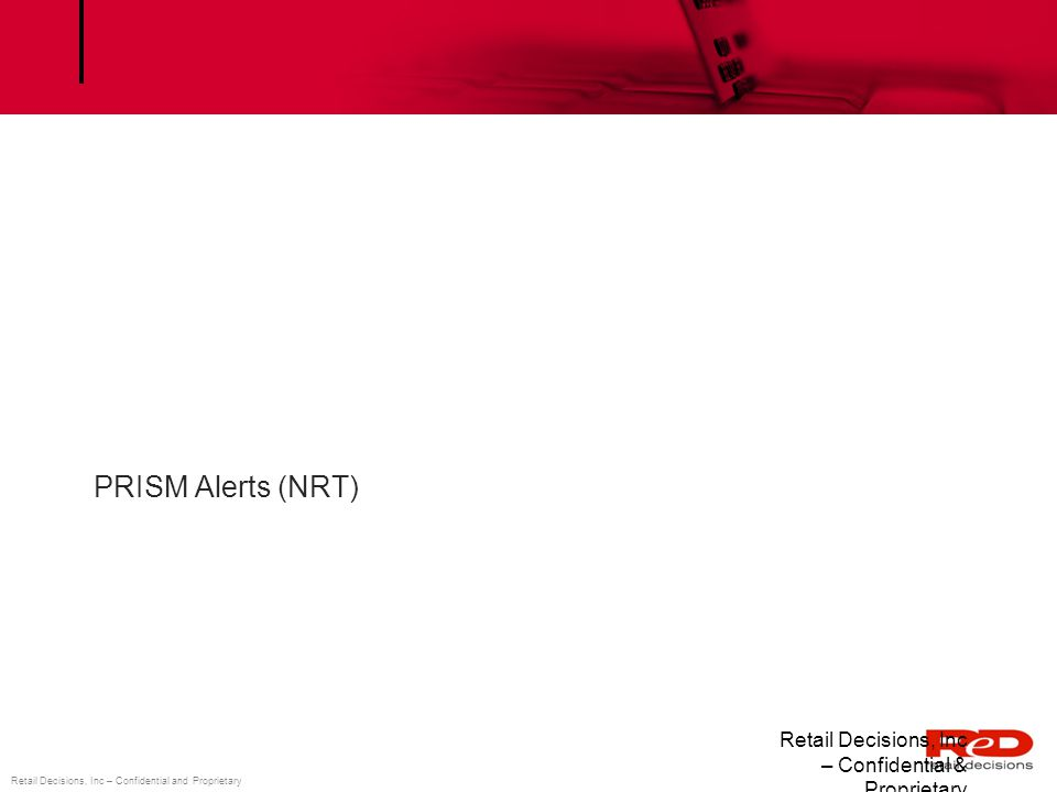 PRISM Alerts (NRT) Retail Decisions, Inc – Confidential & Proprietary