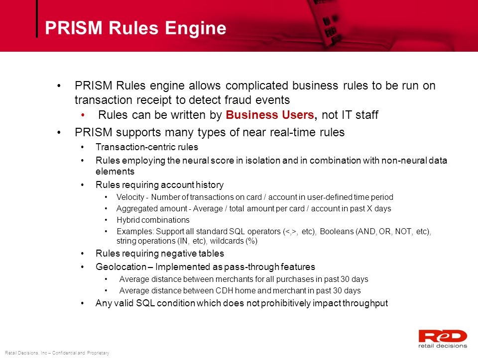PRISM Rules Engine PRISM Rules engine allows complicated business rules to be run on transaction receipt to detect fraud events.