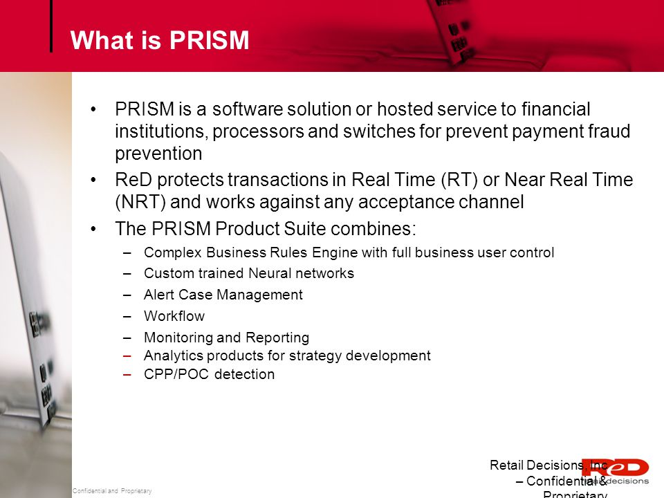 What is PRISM PRISM is a software solution or hosted service to financial institutions, processors and switches for prevent payment fraud prevention