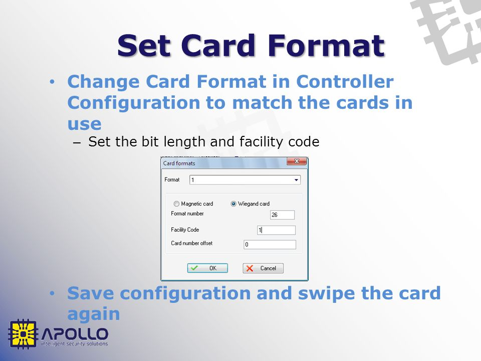 Set Card Format Change Card Format in Controller Configuration to match the cards in use. Set the bit length and facility code.