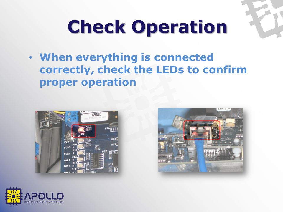 Check Operation When everything is connected correctly, check the LEDs to confirm proper operation.