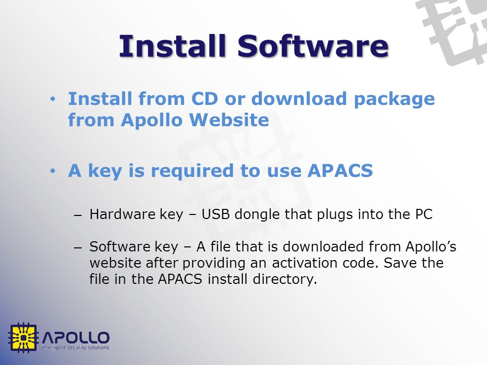Install Software Install from CD or download package from Apollo Website. A key is required to use APACS.