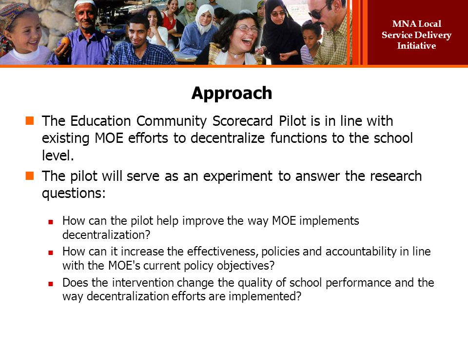 Approach The Education Community Scorecard Pilot is in line with existing MOE efforts to decentralize functions to the school level.