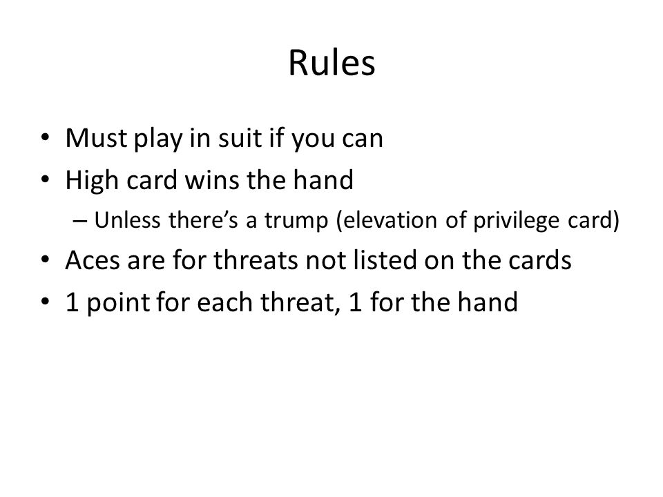 Rules Must play in suit if you can High card wins the hand
