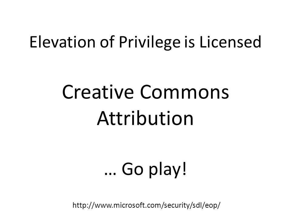 Elevation of Privilege is Licensed Creative Commons Attribution … Go play!