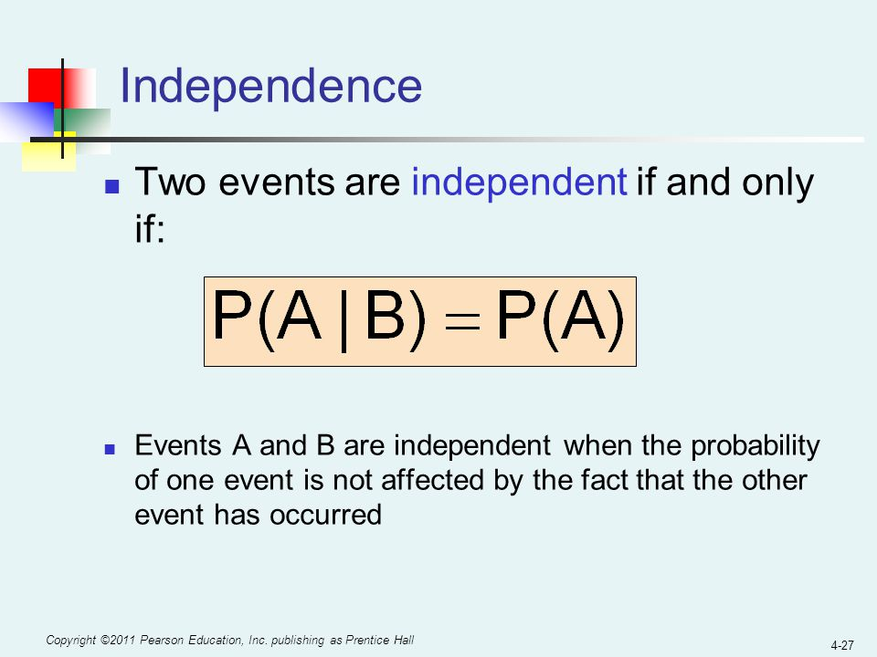 Independence Two events are independent if and only if:
