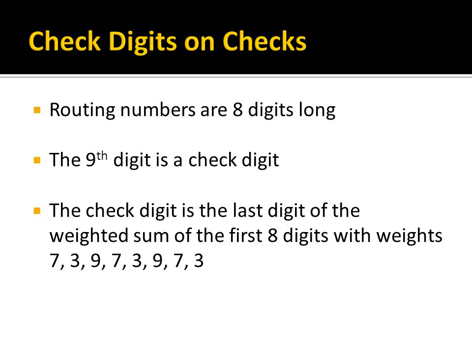 Check Digits on Checks Routing numbers are 8 digits long