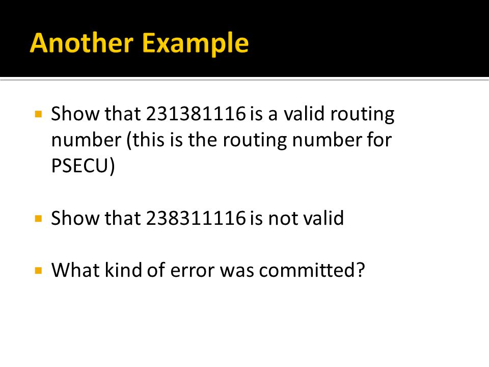 Another Example Show that 231381116 is a valid routing number (this is the routing number for PSECU)
