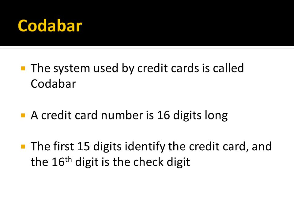 Codabar The system used by credit cards is called Codabar