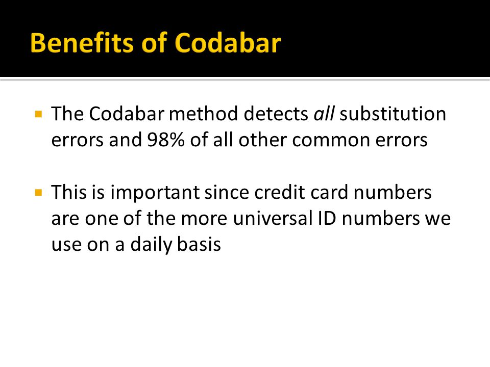 Benefits of Codabar The Codabar method detects all substitution errors and 98% of all other common errors.