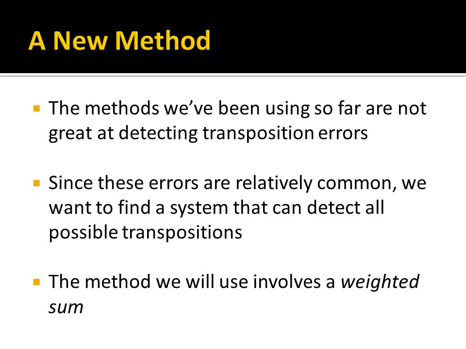 A New Method The methods we've been using so far are not great at detecting transposition errors.