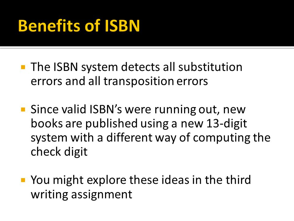 Benefits of ISBN The ISBN system detects all substitution errors and all transposition errors.