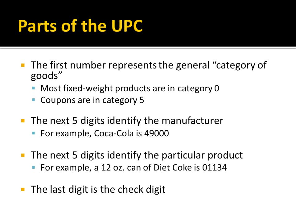 Parts of the UPC The first number represents the general category of goods Most fixed-weight products are in category 0.