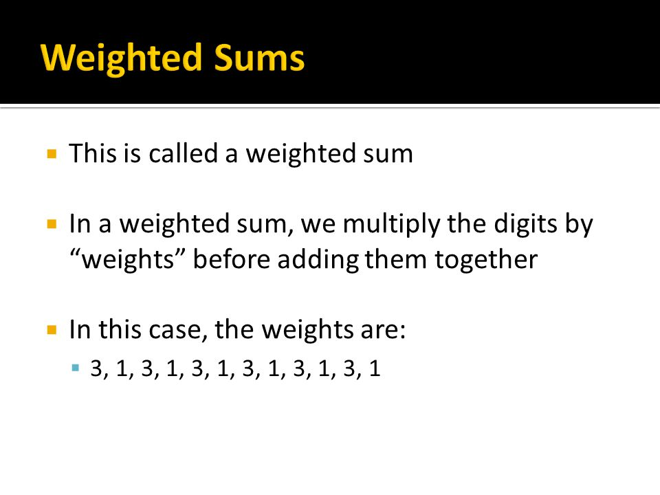 Weighted Sums This is called a weighted sum