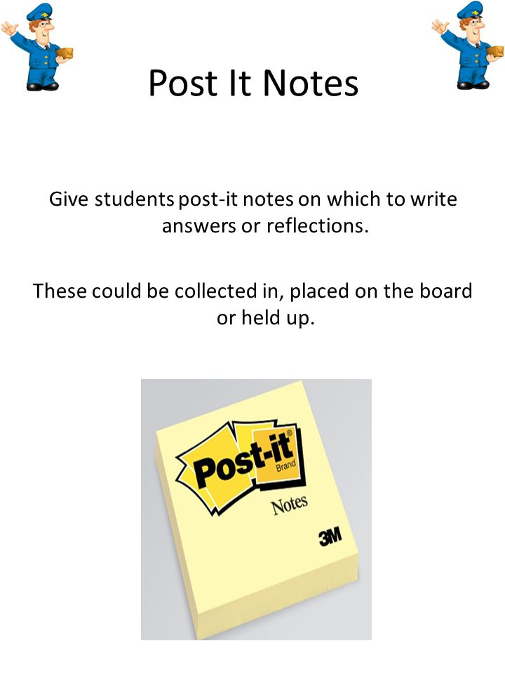 Post It Notes Give students post-it notes on which to write answers or reflections.