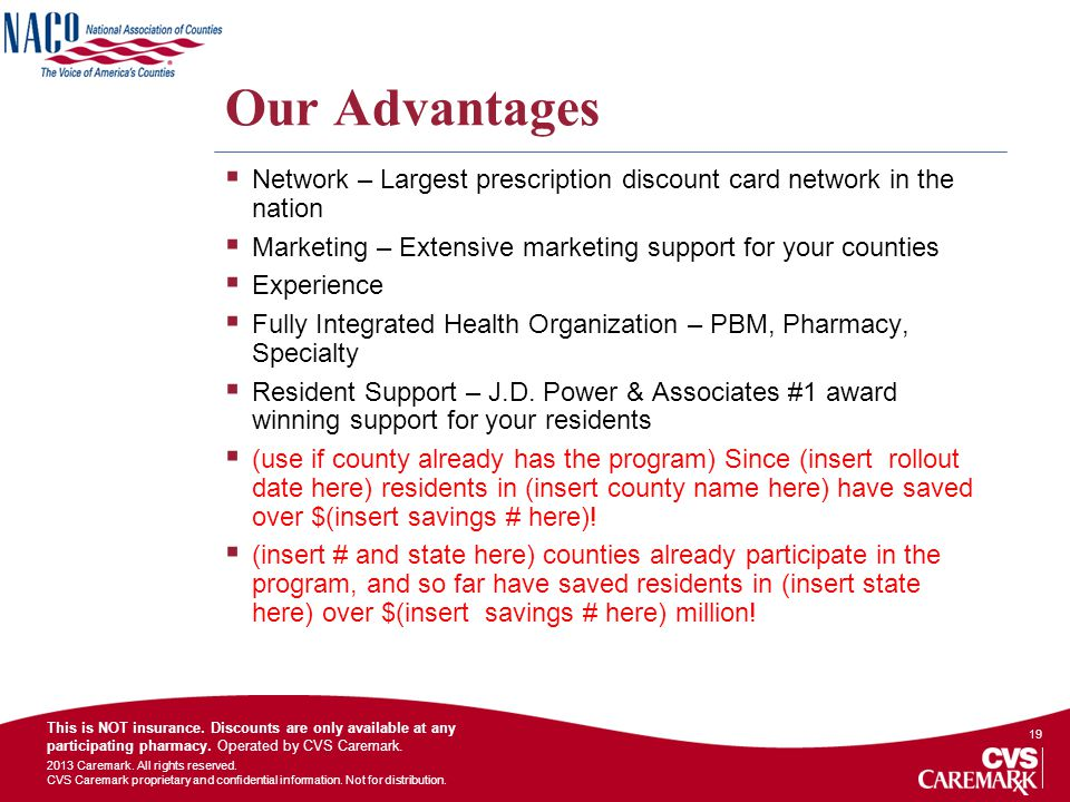 Our Advantages Network – Largest prescription discount card network in the nation. Marketing – Extensive marketing support for your counties.
