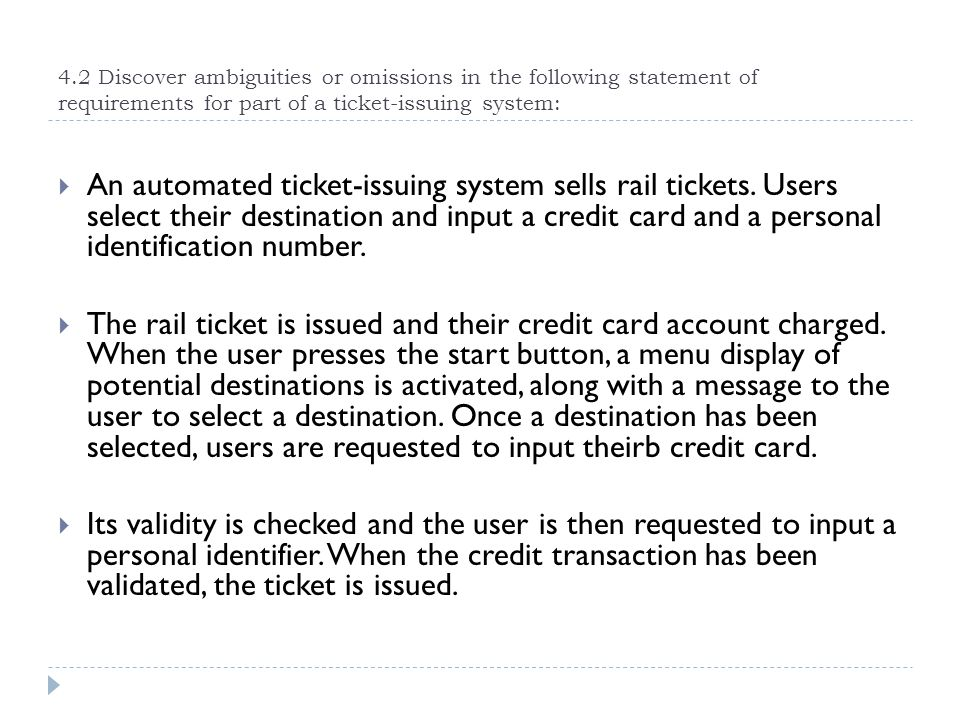 4.2 Discover ambiguities or omissions in the following statement of requirements for part of a ticket-issuing system: