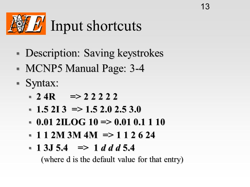 Input shortcuts Description: Saving keystrokes MCNP5 Manual Page: 3-4