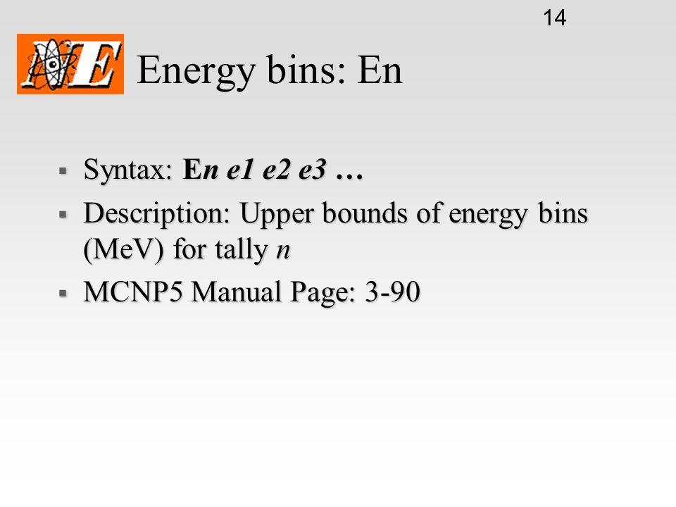 Energy bins: En Syntax: En e1 e2 e3 …