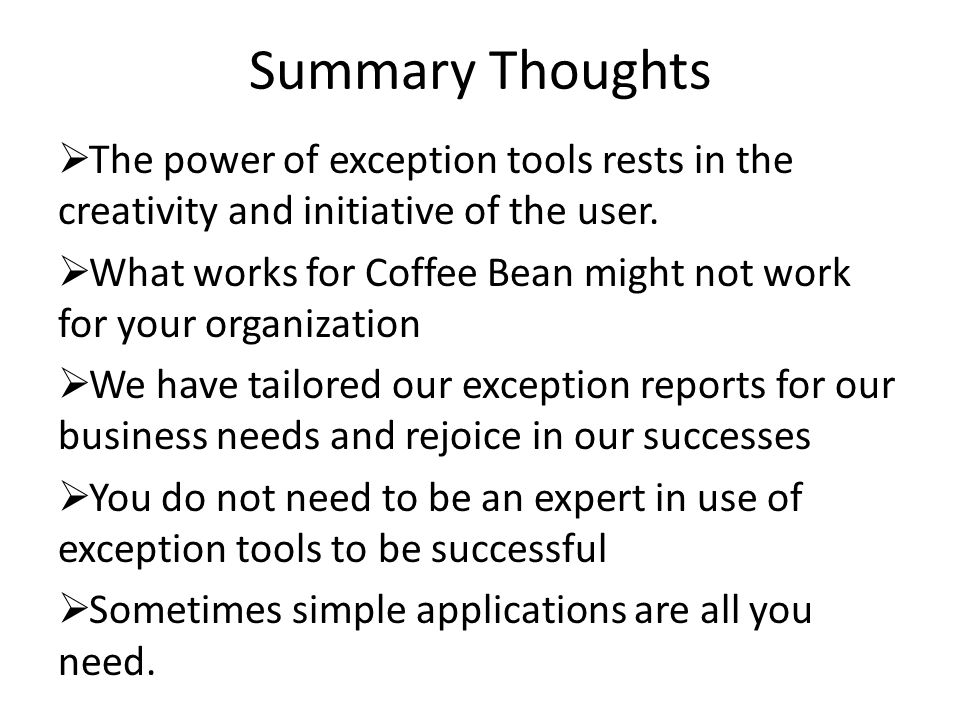 Summary Thoughts The power of exception tools rests in the creativity and initiative of the user.