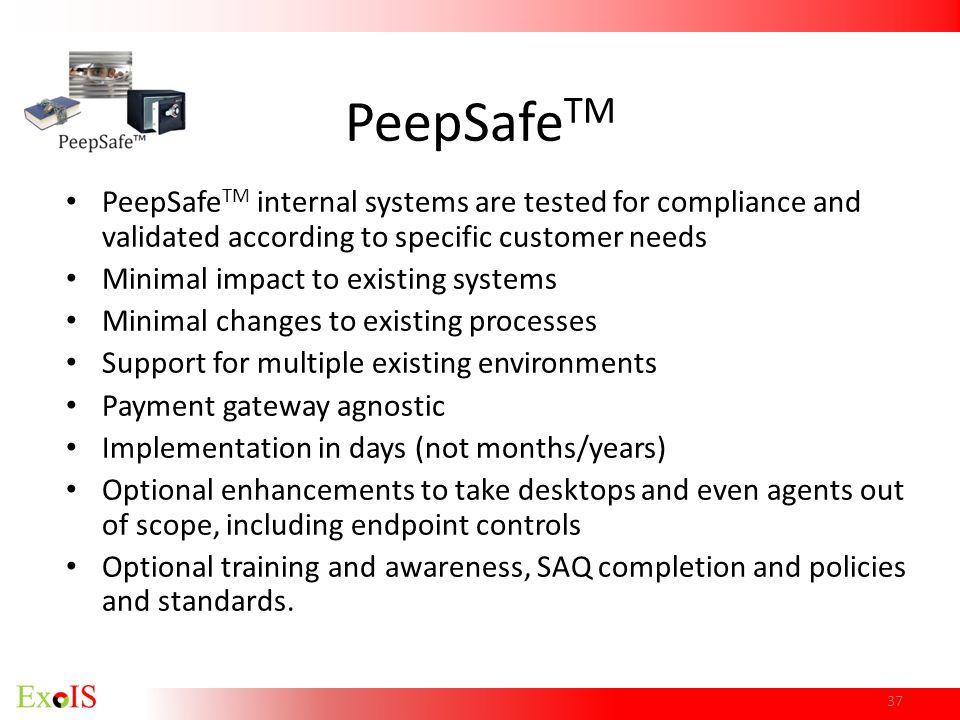 PeepSafeTM PeepSafeTM internal systems are tested for compliance and validated according to specific customer needs.