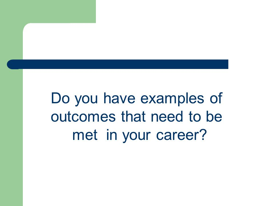 Do you have examples of outcomes that need to be met in your career