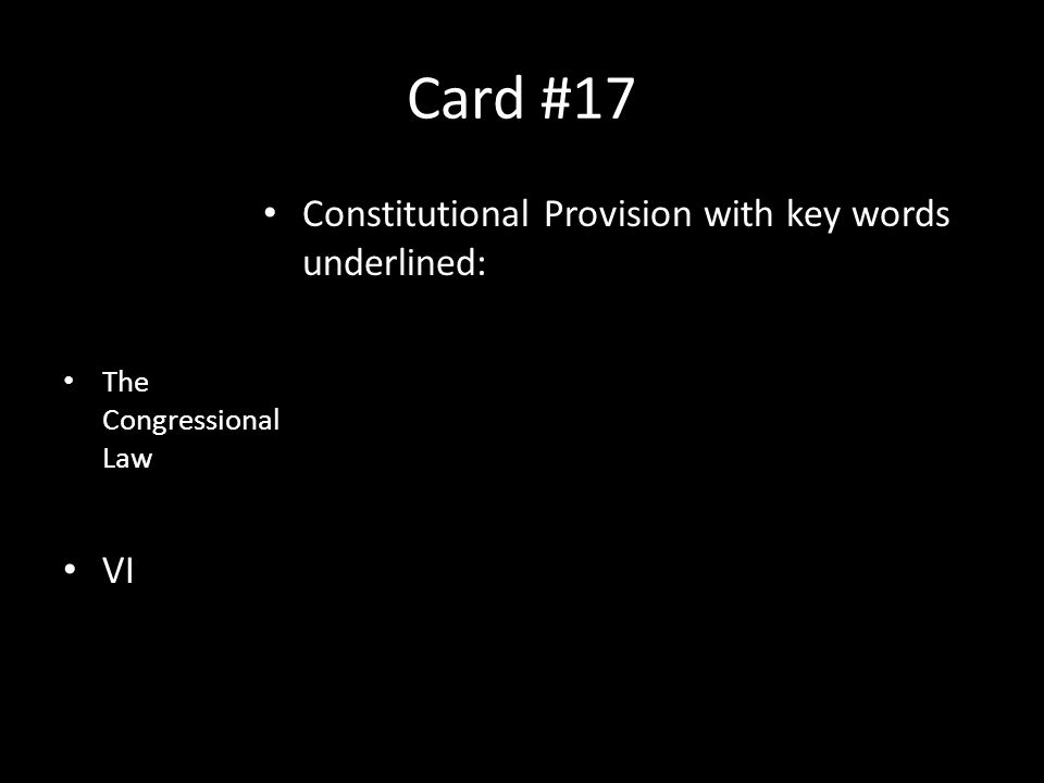 Card #17 Constitutional Provision with key words underlined: VI