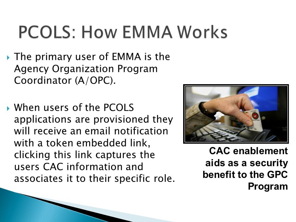 PCOLS: How EMMA Works All DOD GPC Attendees. The primary user of EMMA is the Agency Organization Program Coordinator (A/OPC).