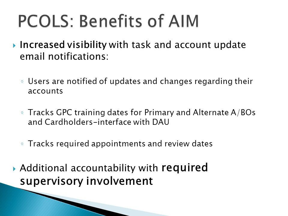 PCOLS: Benefits of AIM Increased visibility with task and account update email notifications: