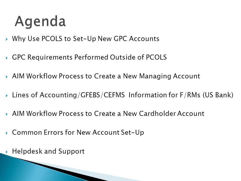 Agenda Why Use PCOLS to Set-Up New GPC Accounts