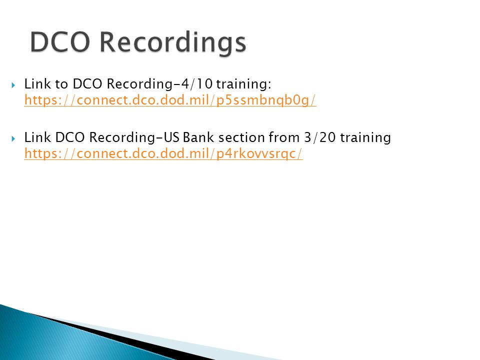 DCO Recordings Link to DCO Recording-4/10 training: https://connect.dco.dod.mil/p5ssmbnqb0g/
