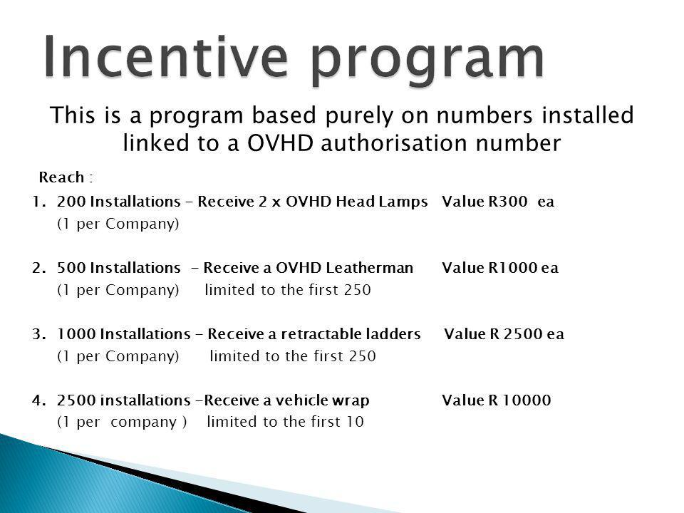Incentive program This is a program based purely on numbers installed linked to a OVHD authorisation number.