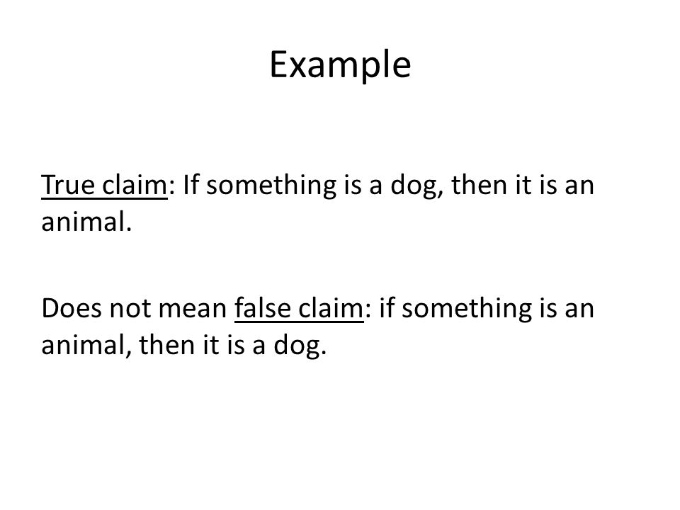 Example True claim: If something is a dog, then it is an animal.