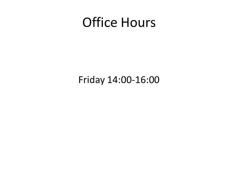 Office Hours Friday 14:00-16:00