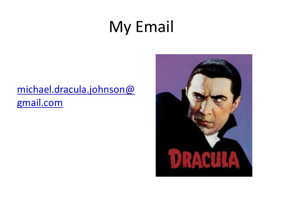My Email michael.dracula.johnson@gmail.com