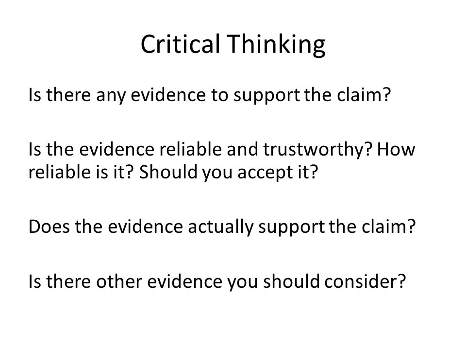 Critical Thinking Is there any evidence to support the claim