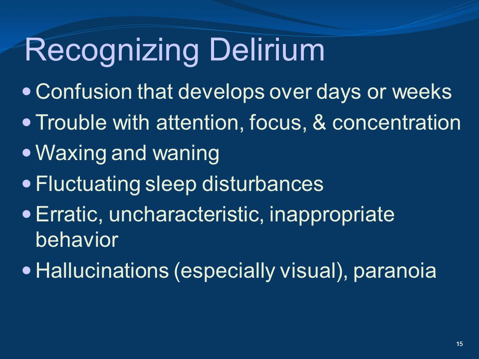 Recognizing Delirium Confusion that develops over days or weeks