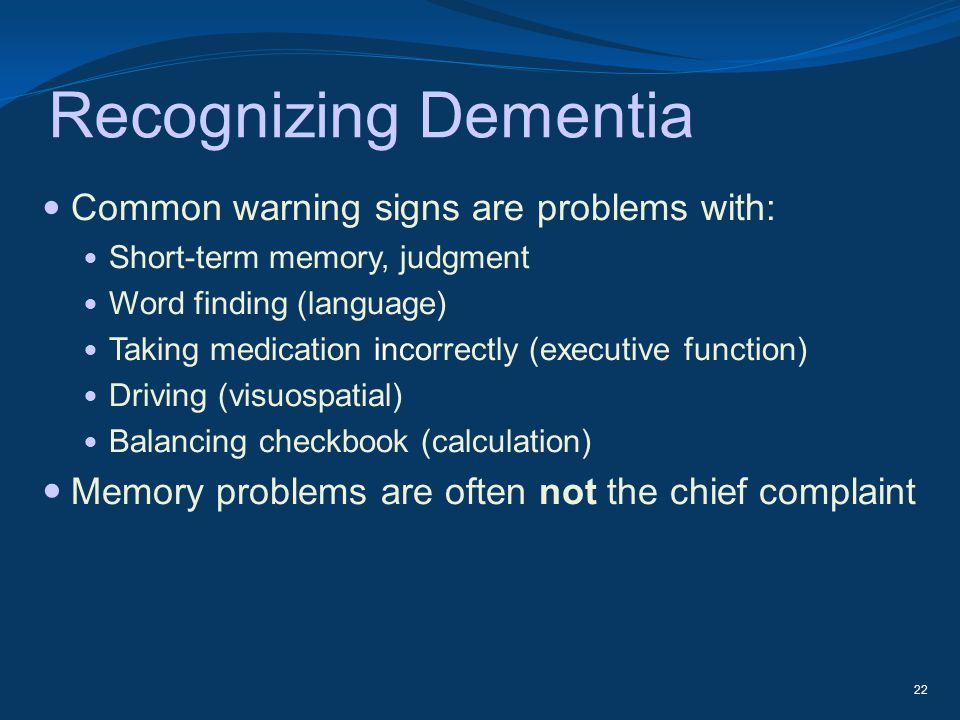 Recognizing Dementia Common warning signs are problems with: