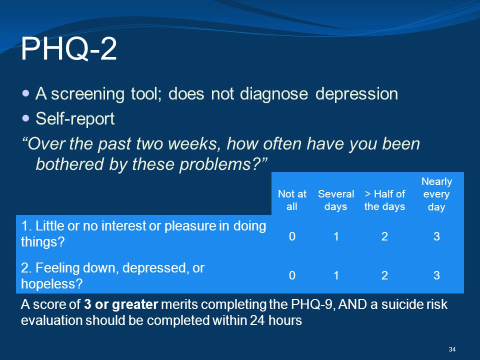 PHQ-2 A screening tool; does not diagnose depression Self-report
