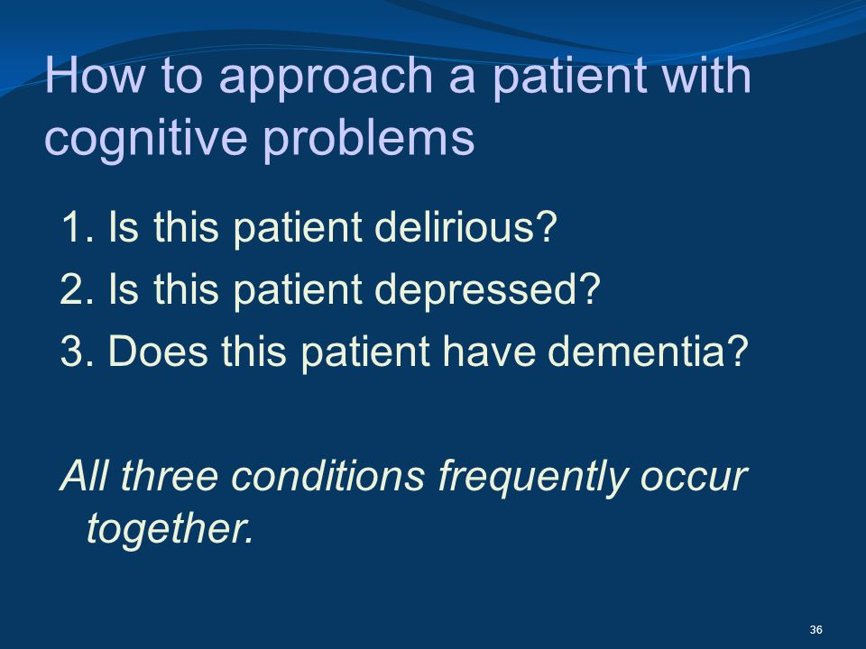 How to approach a patient with cognitive problems