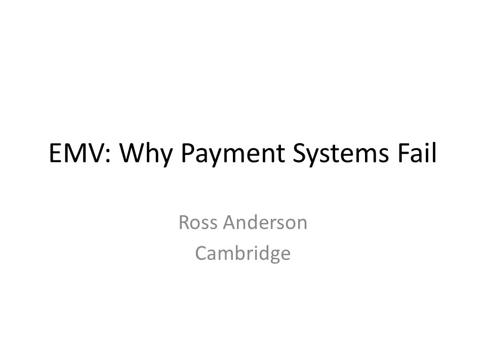 EMV: Why Payment Systems Fail