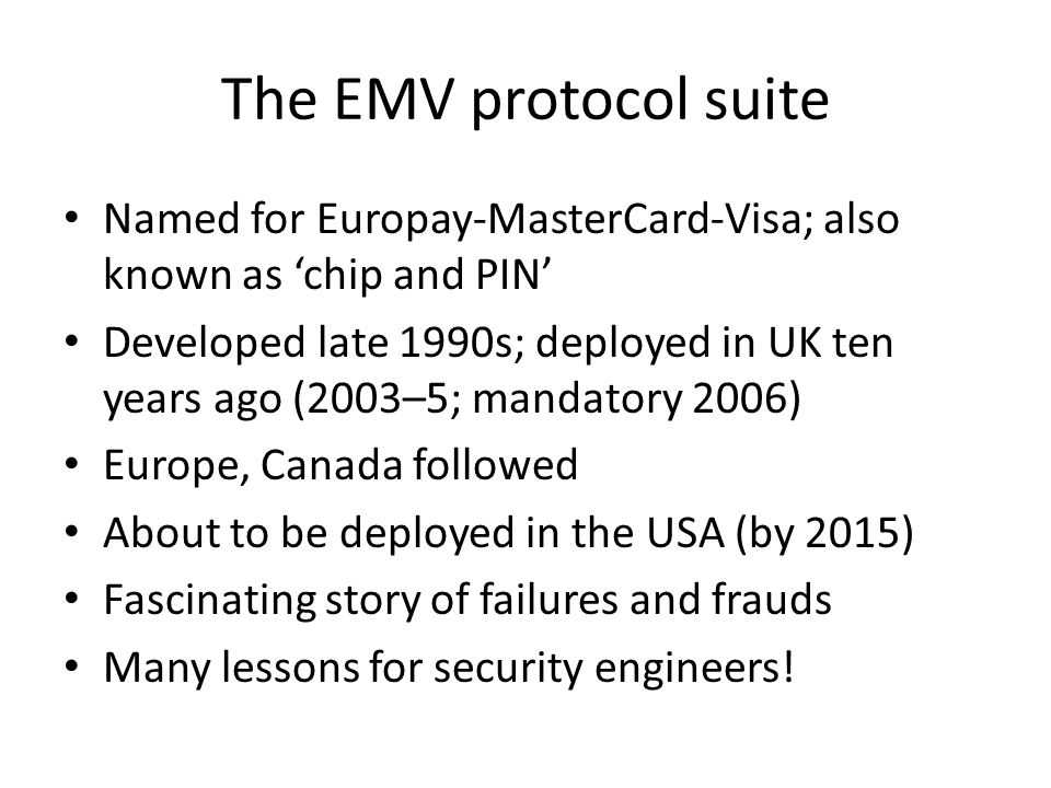 The EMV protocol suite Named for Europay-MasterCard-Visa; also known as 'chip and PIN'