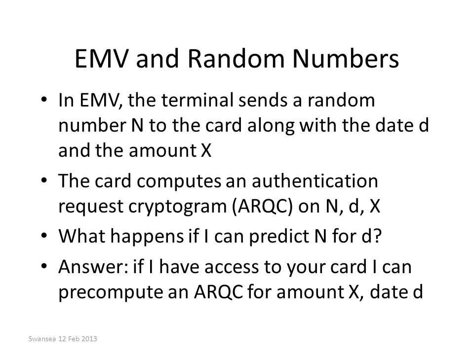 EMV and Random Numbers In EMV, the terminal sends a random number N to the card along with the date d and the amount X.