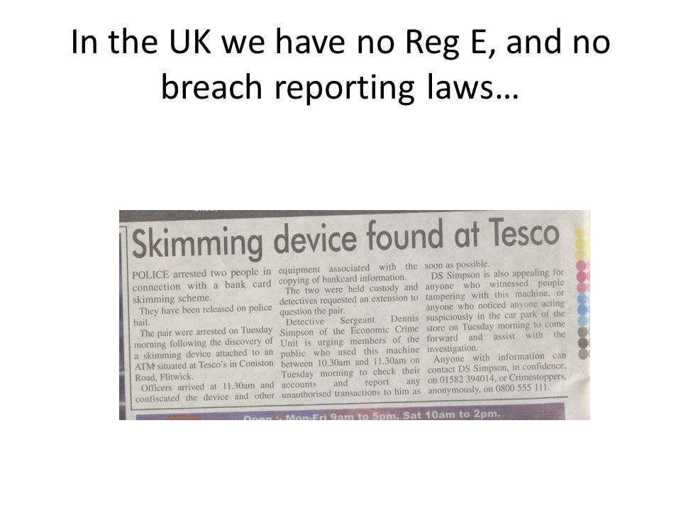 In the UK we have no Reg E, and no breach reporting laws…