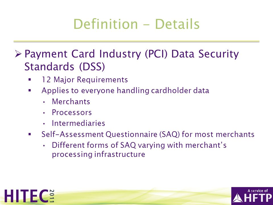 Definition - Details Payment Card Industry (PCI) Data Security Standards (DSS) 12 Major Requirements.