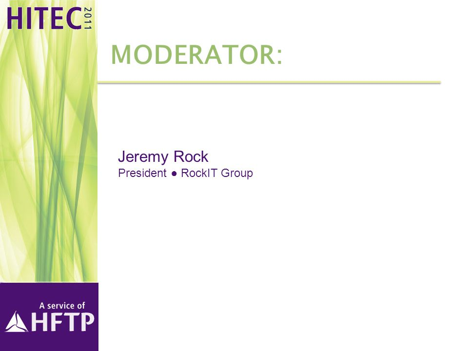 moderator: Jeremy Rock President ● RockIT Group