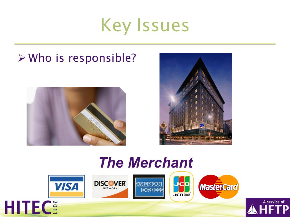 Key Issues Who is responsible The Merchant