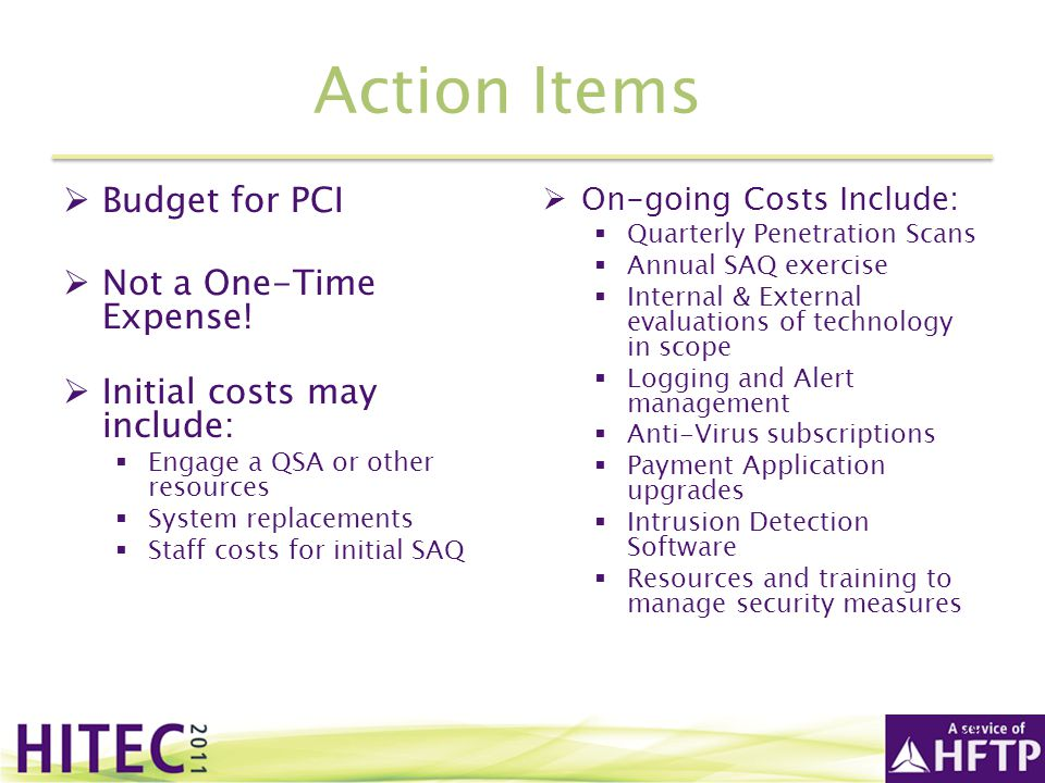 Action Items Budget for PCI Not a One-Time Expense!